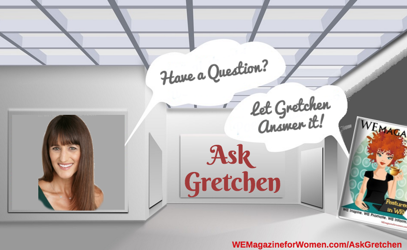 """Ask Gretchen Submit Your Questions Here"""