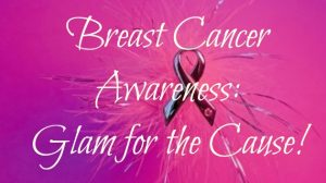 Breast Cancer Awareness: Glam for the Cause!