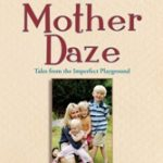 Worth Reading Mother Daze… tales from the imperfect playground