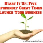 Start It Up: Five Surprisingly Great Times to Launch Your Business