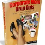The Official Birthing of the Corporate Mom Dropout Book
