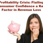 Profitability Crisis: Flailing Consumer Confidence a Key Factor in Revenue Loss