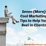 Seven (More) Cool Marketing Tips to Help You Reel in Clients