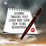 AVOIDING TRIGGERS THAT COULD RUIN YOUR NEW YEARS RESOLUTIONS