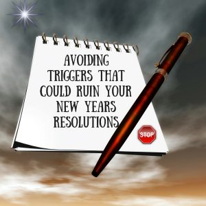 """AVOIDING TRIGGERS THAT COULD RUIN YOUR NEW YEARS RESOLUTIONS"""