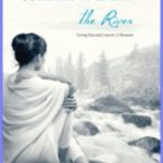 BETWEEN ME and the RIVER: Living Beyond Cancer-A Memoir