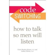 """code switching, how to talk so men will listen"""