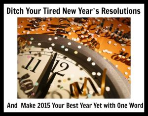 """""""and  Make 2015 Your Best Year Yet with One Word"""""""