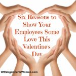 Six Reasons to Show Your Employees Some Love This Valentine's Day