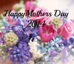"""Happy Mothers day 2014"""