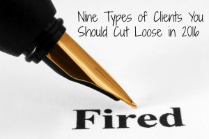 Nine Types of Clients You Should Cut Loose in 2016