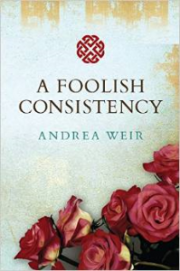 """A Foolish Consistency by Andrea Weir"""