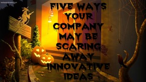 Trick or Treat: Five Ways Your Company  May Be Scaring Away Innovative Ideas