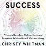 Quantum Success:  7 Essential Laws for a Thriving, Joyful and Prosperous Relationship with Work & Money