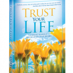 Trust Your Life: Forgive Yourself and Go After Your Dreams – An Excerpt