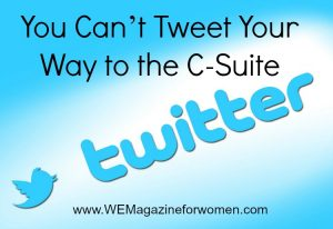You Can't Tweet Your Way to the C-Suite
