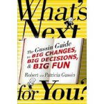 WHAT'S NEXT… FOR YOU?:  The Gussin Guide to Big Changes, Big Decisions, & Big Fun